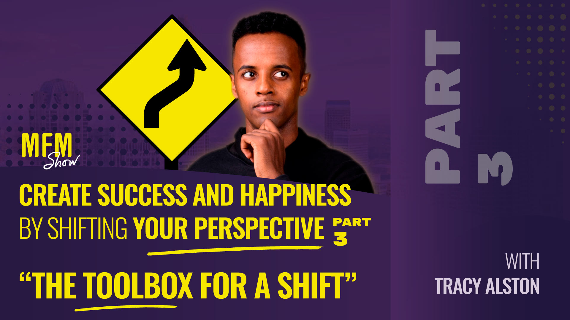 Create Success and Happiness by Shifting Your Perspective (PART 3)_MFM_